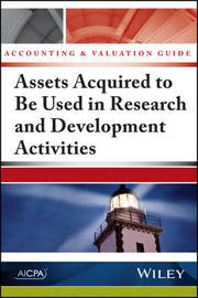 Accounting and Valuation Guide: Assets Acquired to Be Used in Research and Development Activities by Aicpa