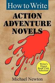 How to Write Action Adventure Novels by Michael Newton