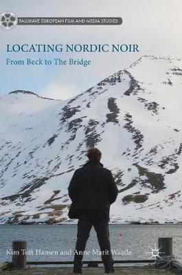 Locating Nordic Noir by Anne Marit Waade