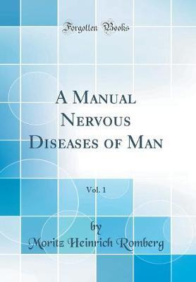 A Manual Nervous Diseases of Man, Vol. 1 (Classic Reprint) by Moritz Heinrich Romberg image