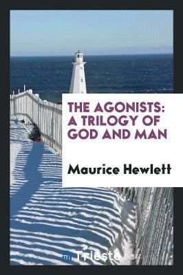 The Agonists by Maurice Hewlett