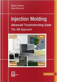 Injection Molding Advanced Troubleshooting Guide by Randy Kerkstra