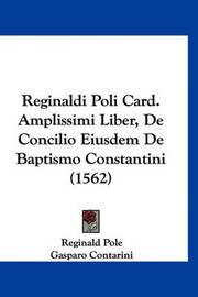 Reginaldi Poli Card. Amplissimi Liber, de Concilio Eiusdem de Baptismo Constantini (1562) by Gasparo Contarini