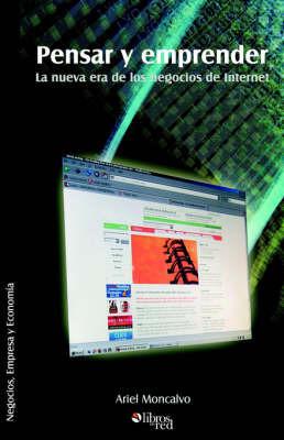 Pensar Y Emprender: La Nueva Era De Los Negocios De Internet by Ariel Moncalvo