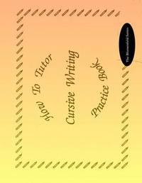How to Tutor Cursive Writing Practice Book by Barbara J Simkus