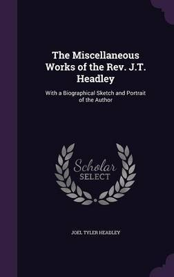 The Miscellaneous Works of the REV. J.T. Headley by Joel Tyler Headley image