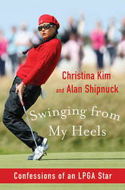Swinging from My Heels: Confessions of an LPGA Star by Christina Kim image