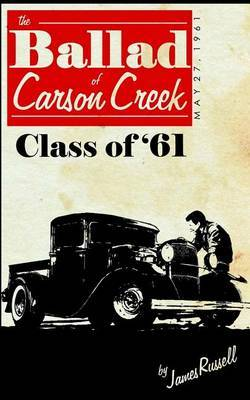 The Ballad of Carson Creek - Class of '61 by James Russell