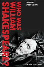 Who Was William Shakespeare? by Dympna Callaghan