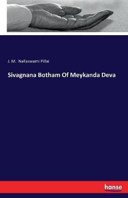 Sivagnana Botham of Meykanda Deva by J M Nallaswami Pillai