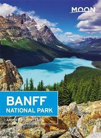 Moon Banff National Park (Second Edition) by Andrew Hempstead