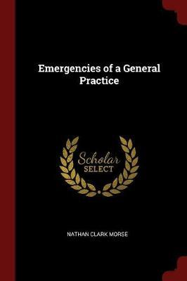 Emergencies of a General Practice by Nathan Clark Morse