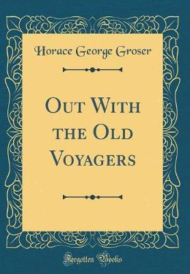 Out with the Old Voyagers (Classic Reprint) by Horace George Groser image