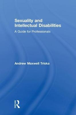 Sexuality and Intellectual Disabilities by Andrew Triska