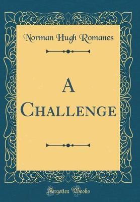 A Challenge (Classic Reprint) by Norman Hugh Romanes