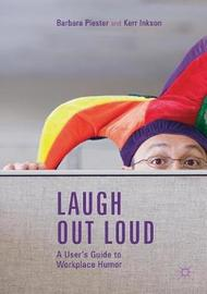 Laugh out Loud: A User's Guide to Workplace Humor by Barbara Plester