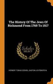 The History of the Jews of Richmond from 1769 to 1917 by Herbert Tobias Ezekiel