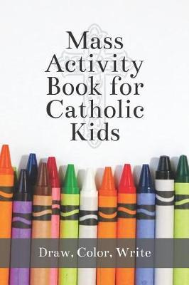 Mass Activity Book for Catholic Kids by M Susan T Whitehead