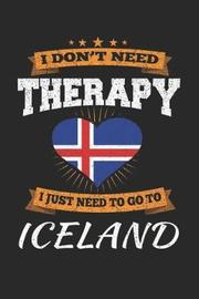 I Don't Need Therapy I Just Need To Go To Iceland by Maximus Designs image