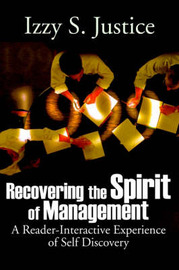 Recovering the Spirit of Management: A Reader-Interactive Experience of Self Discovery by Izzy S Justice image