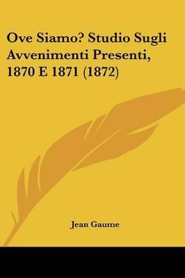 Ove Siamo? Studio Sugli Avvenimenti Presenti, 1870 E 1871 (1872) by Jean Gaume image