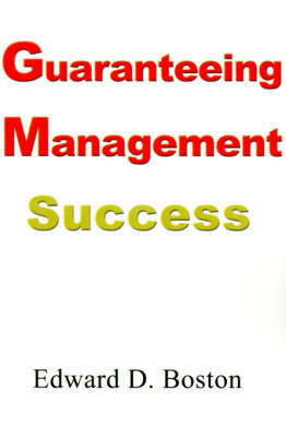 Guaranteeing Management Success by Edward D. Boston