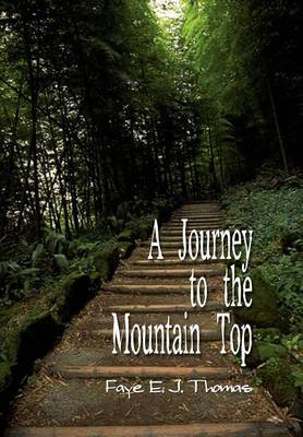 A Journey to the Mountain Top by Faye E. J. Thomas