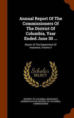 Annual Report of the Commissioners of the District of Columbia, Year Ended June 30 ...