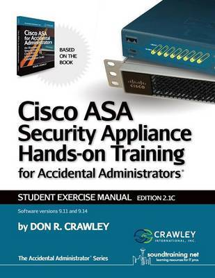 Cisco ASA Security Appliance Hands-On Training for Accidental Administrators by Don R Crawley