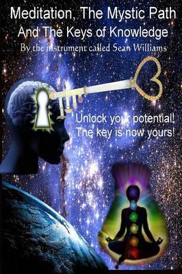 Meditation, the Mystic Path, and the Keys of Knowledge by Sean Williams