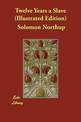 Twelve Years a Slave (Illustrated Edition) by Solomon Northup