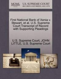 First National Bank of Xenia V. Stewart, Et Al. U.S. Supreme Court Transcript of Record with Supporting Pleadings by John Little