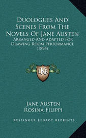 Duologues and Scenes from the Novels of Jane Austen Duologues and Scenes from the Novels of Jane Austen: Arranged and Adapted for Drawing Room Performance (1895) Arranged and Adapted for Drawing Room Performance (1895) by Jane Austen