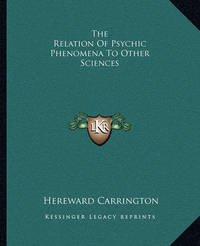 The Relation of Psychic Phenomena to Other Sciences by Hereward Carrington