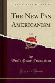 The New Pan Americanism, Vol. 2 (Classic Reprint) by World Peace Foundation