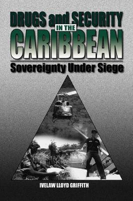 Drugs and Security in the Caribbean by Ivelaw Griffith
