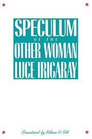 Speculum of the Other Woman by Luce Irigaray