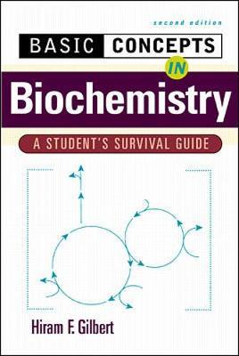 Basic Concepts in Biochemistry: A Student's Survival Guide by Hiram Gilbert