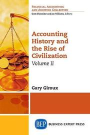 Accounting History and the Rise of Civilization, Volume II by Gary Giroux