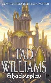 Shadowplay (Shadowmarch Trilogy #2) by Tad Williams