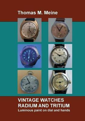 Vintage Watches - Radium and Tritium by Thomas M Meine