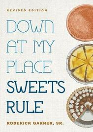 Down at My Place Sweets Rule by Roderick Garner