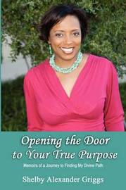 Opening the Door to Your True Purpose by Shelby Alexander Griggs image