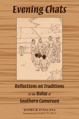 Evening Chats: Reflections on Traditions of the Bulus of Southern Cameroon by Daniel R. Evina Nna