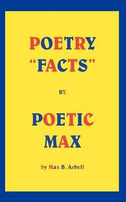 """Poetry """"Facts"""" by Poetic Max by MAX B. ASBELL"""