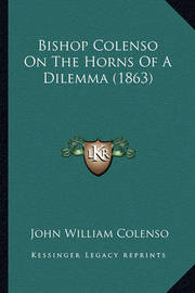 Bishop Colenso on the Horns of a Dilemma (1863) by Bishop John William Colenso