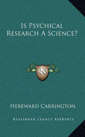 Is Psychical Research a Science? by Hereward Carrington