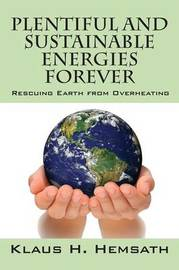 Plentiful and Sustainable Energies Forever by Klaus H Hemsath
