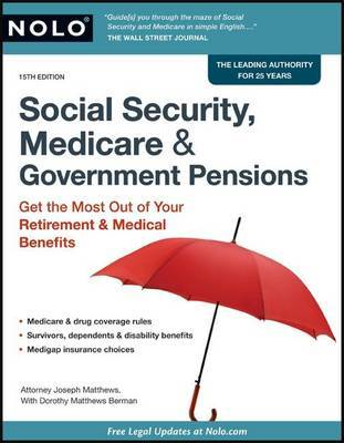 Social Security, Medicare & Government Pensions : Get the Most Out of Your Retirement & Medical Benefits by Joseph Matthews