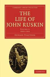 The Cambridge Library Collection - Literary Studies The Life of John Ruskin: Volume 1 by Edward Tyas Cook